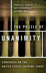 The Puzzle of Unanimity : Consensus on the United States Supreme Court - Pamela C. Corley