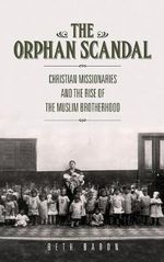 The Orphan Scandal : Christian Missionaries and the Rise of the Muslim Brotherhood - Beth Baron