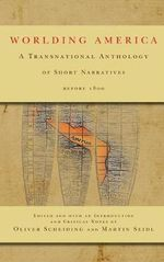 Worlding America : A Transnational Anthology of Short Narratives Before 1800 - Oliver Scheiding