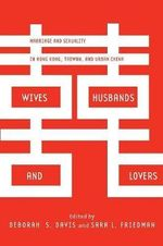 Wives, Husbands, and Lovers : Marriage and Sexuality in Hong Kong, Taiwan, and Urban China