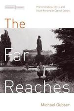 The Far Reaches : Phenomenology, Ethics, and Social Renewal in Central Europe - Michael Gubser