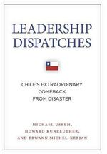 Leadership Dispatches : Chile's Extraordinary Comeback from Disaster - The Wharton School and Department of Sociology Michael Useem