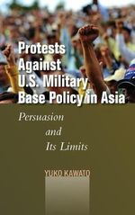 Protests Against U.S. Military Base Policy in Asia : Persuasion and its Limits - Yuko Kawato