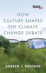 How Culture Shapes the Climate Change Debate - Andrew J Hoffman
