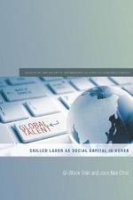 Global Talent : Skilled Labor as Social Capital in Korea - Gi-Wook Shin
