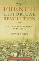 The French Historical Revolution : The Annales School, 1929-2014 - Peter Burke