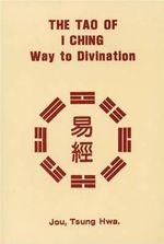 Tao of I Ching : Way to Divination - Tsung Hwa Jou