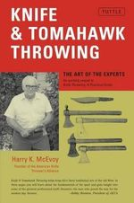 Knife and Tomahawk Throwing : The Art of the Experts - Harry K. McEvoy