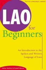 Lao for Beginners : An Introduction to the Spoken and Written Language of Laos - Tatsuo Hoshino