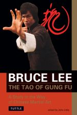 The Tao of Gung Fu : A Study in the Way of Chinese Martial Art - Bruce Lee