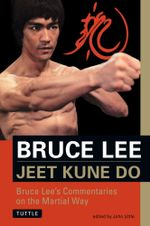Jeet Kune Do : Bruce Lee's Commentaries on the Martial Way :  Bruce Lee's Commentaries on the Martial Way - Bruce Lee