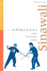Complete Sinawali : Filipino Double-Weapon Fighting :  Filipino Double-Weapon Fighting - Reynaldo S. Galang