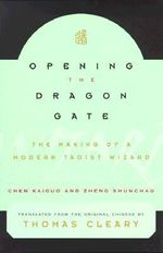Opening the Dragon Gate : The Making of a Modern Tao Wizard - Chen Kaiguo