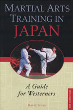 Martial Arts Training in Japan : A Guide for Westerners - David Jones
