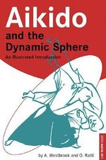 Aikido and the Dynamic Sphere : An Illustrated Introduction - Adele Westbrook