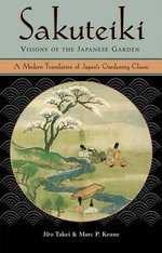 The Sakuteiki : Visions of the Japanese Garden - Jiro Takei