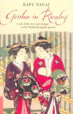 Geisha in Rivalry : A Tale of Life, Love and Intrigue in the Shimbashi Geisha Quarter - Kafu Nagai