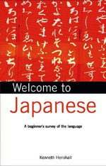 Welcome to Japanese : A Beginner's Survey of the Language - Kenneth G. Henshall
