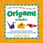 Origami Activities : Asian arts & crafts for creative kids - Michael G. LaFosse