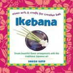 Ikebana : Asian Arts and Crafts for Creative Kids - Shozo Sato