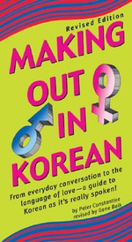 Making out in Korean : Revised Edition - Peter Constantine