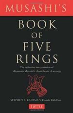 Musashi's Book of Five Rings : The Definitive Interpretation of Miyamoto Musashi's Classic Book of Strategy - Stephen F. Kaufman