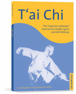 T'ai Chi : The 'Supreme Ultimate' Exercise for Health, Sport and Self-defense - Cheng Man-Ch'ing