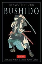 Bushido : The Classic Portrait of Samurai Martial Culture - Inazo Nitobe