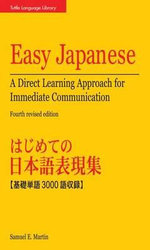 Easy Japanese : A Direct Learning Approach for Immediate Communication - Samuel E Martin