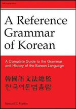 Reference Grammar of Korean : A Complete Guide to the Grammar and History of the Korean Language - Samuel E. Martin