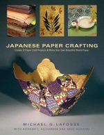 Japanese Paper Crafting : Create 17 Paper Craft Projects and Make Your Own Beautiful Was - Michael G. LaFosse
