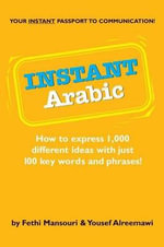 Instant Arabic : How to Express 1,000 Different Ideas with Just 100 Key Words - Fethi Mansouri