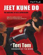 Jeet Kune Do : The Arsenal of Self-Expression - Teri Tom