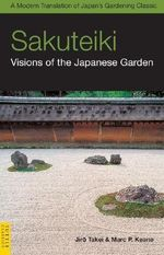 Sakuteiki : Visions of the Japanese Garden - Jiro Takei