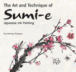 Art and Technique of Sumi-e Japanese Ink-painting :  Japanese Ink Painting as Taught by Ukao Uchiyama - Kay Morrissey Thompson