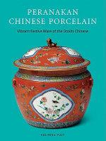 Peranakan Chinese Porcelain : Vibrant Festive Ware of the Nyonyas - Kee Ming-Yuet