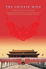 The Chinese Mind : Understanding Contemporary Chinese Culture - Boye Lafayette De Mente