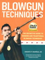Blowgun Techniques : The Definitive Guide to Modern and Traditional Blowgun Techniques - Amante P. Marinas