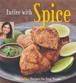 Entice with Spice : Easy Indian Recipes for Busy People - Shubhra Ramineni