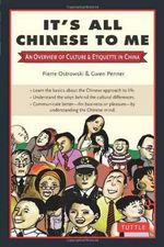 It's All Chinese to Me : An Overview of Culture and Etiquette in China - Pierre Ostrowski