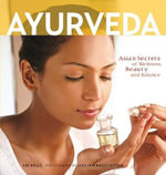 Ayurveda : Asian Secrets of Wellness, Beauty and Balance - Kim Inglis