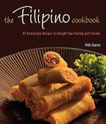 Filipino Cooking : 85 Homestyle Recipes to Delight Your Family and Friends - Miki Garcia