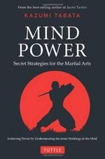 Mind Power : Secret Strategies for the Martial Arts - Kazumi Tabata
