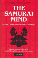 The Samurai Mind : Lessons from Japan's Master Warriors - Christopher Hellman
