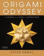 Origami Odyssey : A Journey to the Edge of Paperfolding - Peter Engel