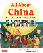 All About China : Stories, Songs, Crafts and Games for Kids - Allison Branscombe