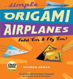 Simple Origami Airplanes Kit: Fold 'em & Fly 'Em! :  Fold 'em & Fly 'Em! - Andrew Dewar