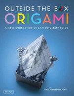 Outside the Box : Origami : A New Generation of Extraordinary Folds - Scott Wasserman Stern