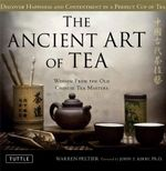 The Ancient Art of Tea : Chinese Tea Masters Share the Wisdom and Beauty of Tea - Warren V. Peltier