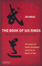 The Book of Six Rings : Secrets of the Spiritual Warrior - Jock Brocas